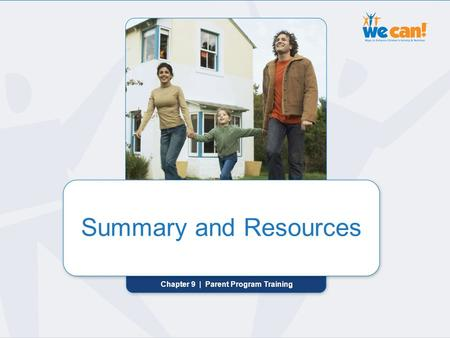 Chapter 9 | Summary and Resources Summary and Resources Chapter 9 | Parent Program Training Summary and Resources.