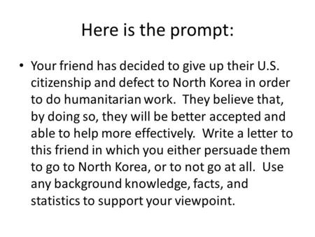 Here is the prompt: Your friend has decided to give up their U.S. citizenship and defect to North Korea in order to do humanitarian work. They believe.