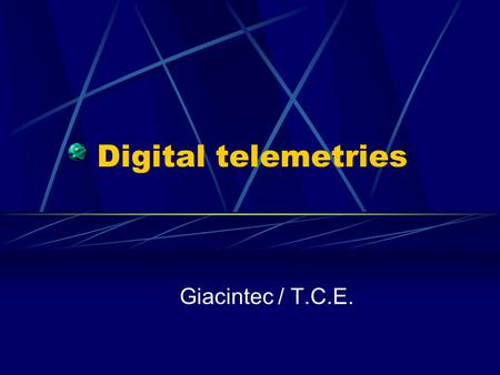 Digital telemetries Giacintec / T.C.E.. What is digital ? Digital means encoding, There are several types of encoding, Most evident is RS 232 or RS 422.