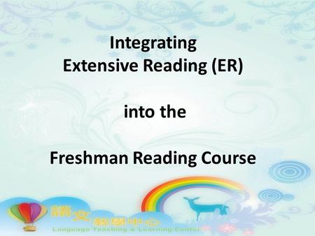 Integrating Extensive Reading (ER) into the Freshman Reading Course.