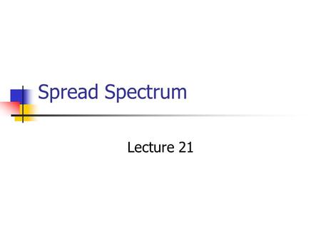 Spread Spectrum Lecture 21. Overview Spread Spectrum Intro Spread Spectrum Model Pseudorandom Sequences PN Sequence Generator Frequency Hopping Spread.