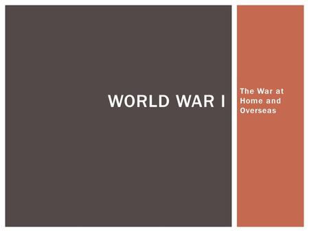 The War at Home and Overseas WORLD WAR I.  Explain and analyze the expansion of federal powers.  Analyze and evaluate the ongoing tension between individual.
