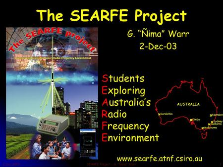 "2 Dec 2003SEARFE Project - G. Ñima Warr1 The SEARFE Project G. ""Ñima"" Warr 2-Dec-03 This presentation will probably involve audience discussion, which."