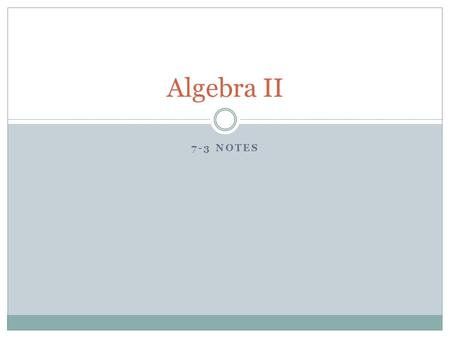 7-3 NOTES Algebra II. Starter Given that f(x) = 3x – 2, and g(x) = 2x 2, f(x) – g(x) = f(x) *g(x) g(f(x)) =
