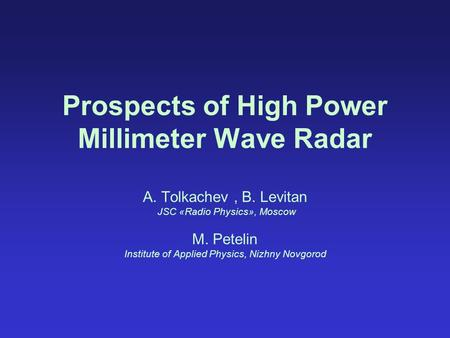 Prospects of High Power Millimeter Wave Radar A. Tolkachev , B