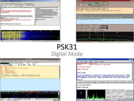 PSK31 Digital Mode. Some general Information about PSK31 PSK31 was designed by G3PLX, Peter Martinez and introduced in 1998 It is based on the RTTY mode.