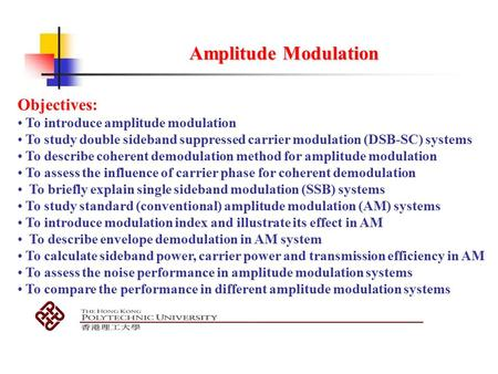 Amplitude Modulation Objectives: To introduce amplitude modulation To study double sideband suppressed carrier modulation (DSB-SC) systems To describe.