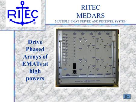 RITEC MEDARS MULTIPLE EMAT DRIVER AND RECEIVER SYSTEM Your Logo Here Drive Phased Arrays of EMATs at high powers.