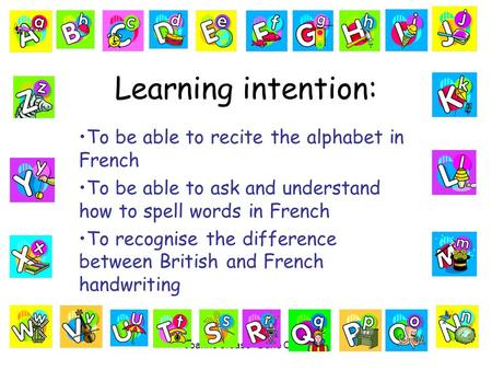Joanne Crease - Dane Court Learning intention: To be able to recite the alphabet in French To be able to ask and understand how to spell words in French.