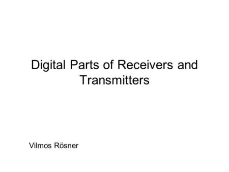 Digital Parts of Receivers and Transmitters Vilmos Rösner.