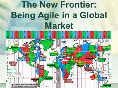 The New Frontier: Being Agile in a Global Market.