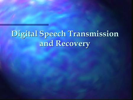 Digital Speech Transmission and Recovery. Overall System Output (speaker) Channel (coax cable) Receiver Circuit Input (microphone) Transmitter Circuit.