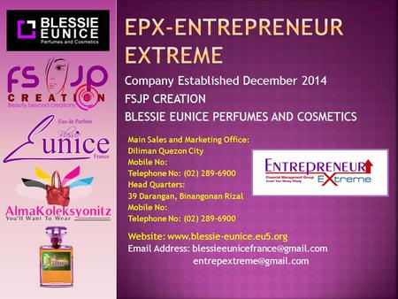 Company Established December 2014 FSJP CREATION BLESSIE EUNICE PERFUMES AND COSMETICS Main Sales and Marketing Office: Diliman Quezon City Mobile No: Telephone.