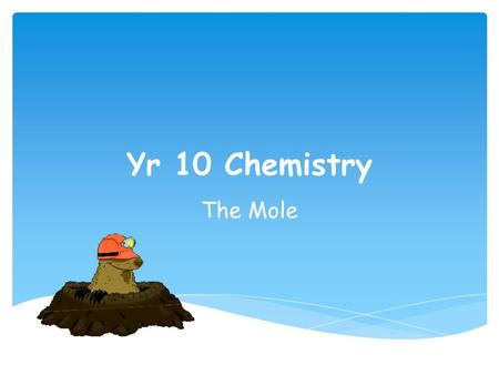 Yr 10 Chemistry The Mole.  Hand back assessment  New Assessment  Read  Create groups  Decide on a topic Starter.
