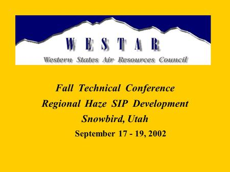 Fall Technical Conference Regional Haze SIP Development Snowbird, Utah September 17 - 19, 2002.