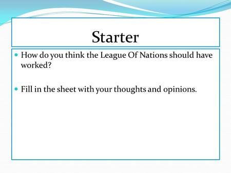 Starter How do you think the League Of Nations should have worked?