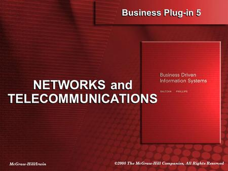 McGraw-Hill/Irwin ©2008 The McGraw-Hill Companies, All Rights Reserved Business Plug-in 5 NETWORKS and TELECOMMUNICATIONS.