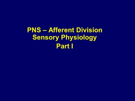 PNS – Afferent Division Sensory Physiology Part I