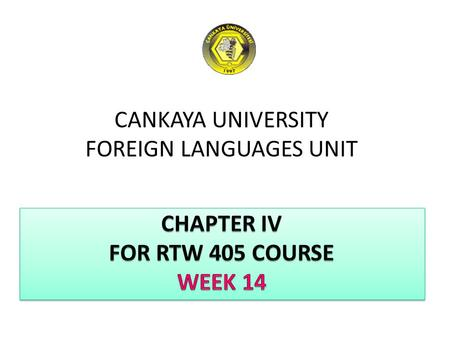 CANKAYA UNIVERSITY FOREIGN LANGUAGES UNIT. CHAPTER IV COMPONENTS OF A REPORT OUTLINE Supplemantary Parts (Back Matter) -Tips for Documentation Final Review.