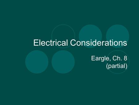 Electrical Considerations Eargle, Ch. 8 (partial).