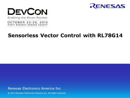 Renesas Electronics America Inc. © 2012 Renesas Electronics America Inc. All rights reserved. Sensorless Vector Control with RL78G14.
