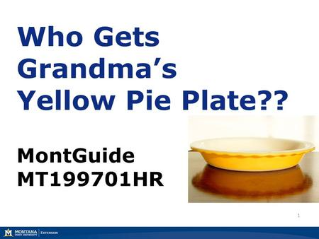 Who Gets Grandma's Yellow Pie Plate?? MontGuide MT199701HR 1.