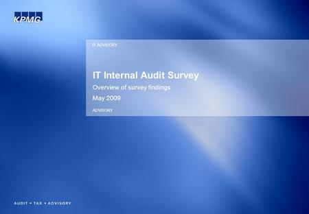 IT Internal Audit Survey Overview of survey findings May 2009 IT ADVISORY ADVISORY.