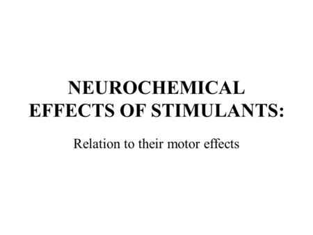 NEUROCHEMICAL EFFECTS OF STIMULANTS: Relation to their motor effects.