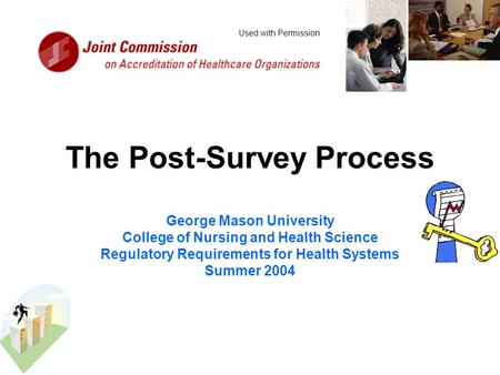 The Post-Survey Process George Mason University College of Nursing and Health Science Regulatory Requirements for Health Systems Summer 2004 Used with.