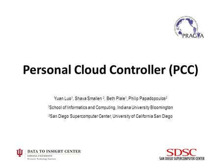 Personal Cloud Controller (PCC) Yuan Luo 1, Shava Smallen 2, Beth Plale 1, Philip Papadopoulos 2 1 School of Informatics and Computing, Indiana University.