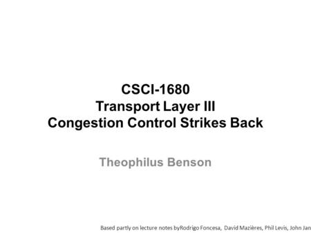 CSCI-1680 Transport Layer III Congestion Control Strikes Back Based partly on lecture notes byRodrigo Foncesa, David Mazières, Phil Levis, John Jannotti,