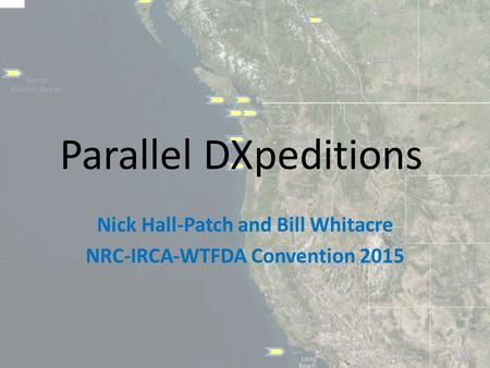 Parallel DXpeditions Nick Hall-Patch and Bill Whitacre NRC‐IRCA‐WTFDA Convention 2015.