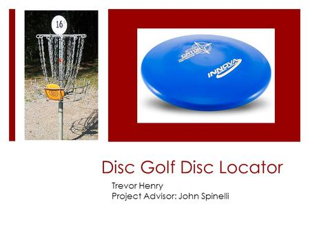 Disc Golf Disc Locator Trevor Henry Project Advisor: John Spinelli.