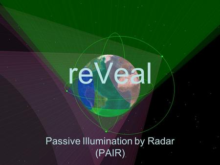 ReVeal Passive Illumination by Radar (PAIR). Overview Payload / Mission Communication Launch Orbit Power Thermal Attitude Propulsion Finance.