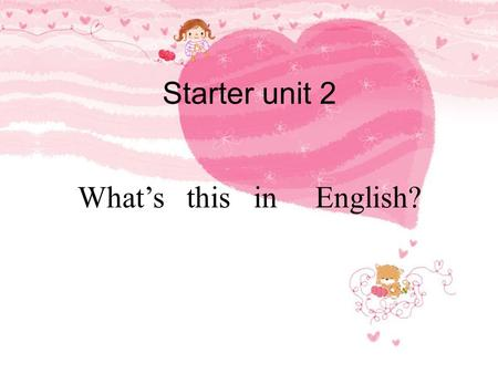 Starter unit 2 What's this in English?. Guess: What is this? It's...