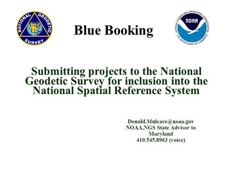 Submitting projects to the National Geodetic <strong>Survey</strong> for inclusion into the National Spatial Reference System NOAA,NGS State Advisor.