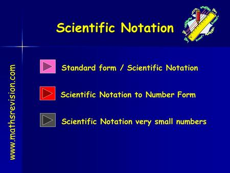 Www.mathsrevision.com Scientific Notation Standard form / Scientific Notation Scientific Notation very small numbers Scientific Notation to Number Form.