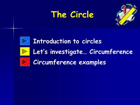 Introduction to circles Let's investigate… Circumference Circumference examples The Circle.
