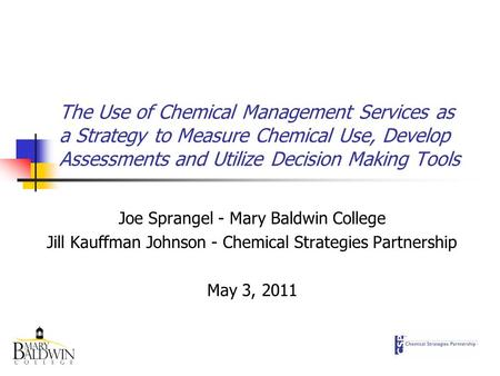 The Use of Chemical Management Services as a Strategy to Measure Chemical Use, Develop Assessments and Utilize Decision Making Tools Joe Sprangel - Mary.