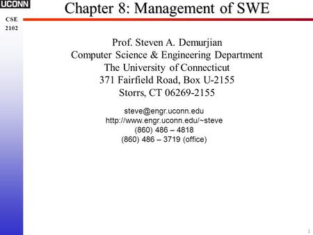 1 CSE 2102 CSE 2102 Chapter 8: <strong>Management</strong> of SWE Prof. Steven A. Demurjian Computer Science & Engineering Department The University of Connecticut 371.