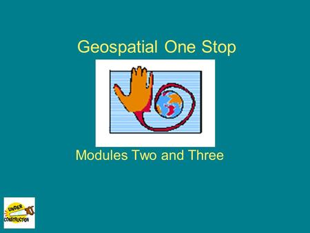 Geospatial One Stop Modules Two and Three. Module 2 Inventory/Document existing Federal agency framework datasets and publish metadata to clearinghouse.