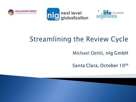 Streamlining the Review Cycle Michael Oettli, nlg GmbH Santa Clara, October 10 th.