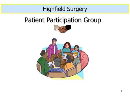 1 Created 21.11.2006 By C. Standerwick Patient Participation Group Highfield Surgery.