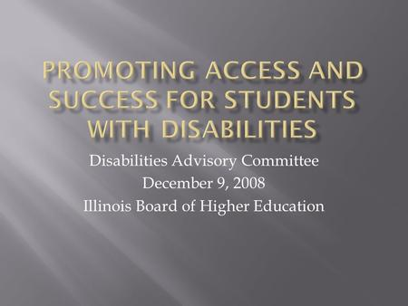 Disabilities Advisory Committee December 9, 2008 Illinois Board of Higher Education.