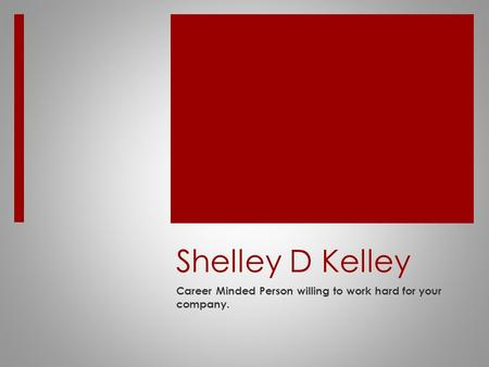 Shelley D Kelley Career Minded Person willing to work hard for your company.