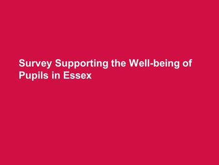 Survey Supporting the Well-being of Pupils in Essex.