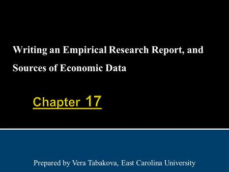 Writing an Empirical Research Report, and Sources of Economic Data Prepared by Vera Tabakova, East Carolina University.