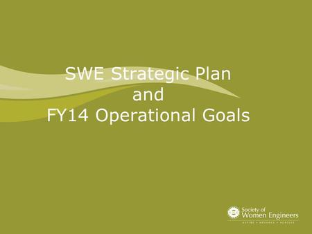 SWE Strategic Plan and FY14 Operational Goals. Page 2 Society Strategic Goals Professional Excellence Goal 1: SWE will develop women engineers at all.