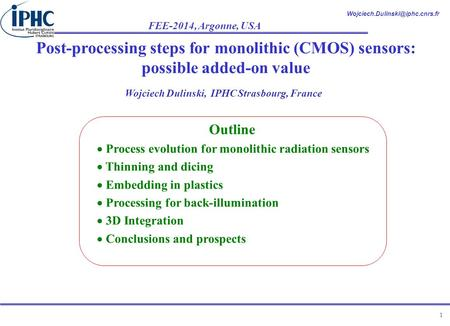 FEE-2014, Argonne, USA 1 Post-processing steps for monolithic (CMOS) sensors: possible added-on value Wojciech Dulinski,