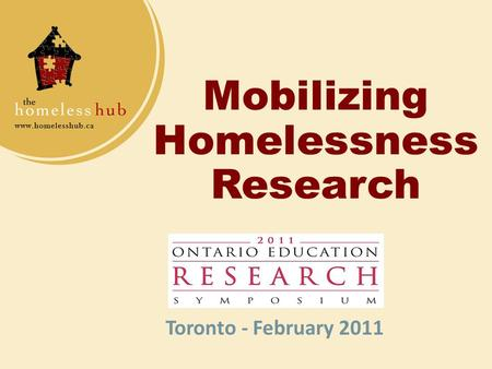 Mobilizing Homelessness Research Toronto - February 2011.